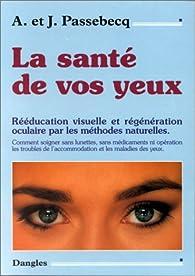 La santé de vos yeux par André Passebecq