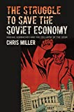 "Chris Miller, ""The Struggle to Save the Soviet Economy"" (UNC Press, 2016)"