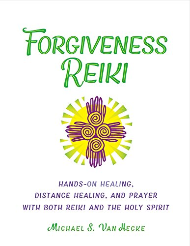 Forgiveness Reiki: Hands-On Healing, Distance Healing and Prayer With Both Reiki & the Holy Spirit (1) (Heart On The Wrong Side Of The Body)