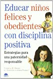 Educar Ninos Felices y Obedientes con Disciplina Positiva, V. K. Stowe and A. Thompson, 8489920842