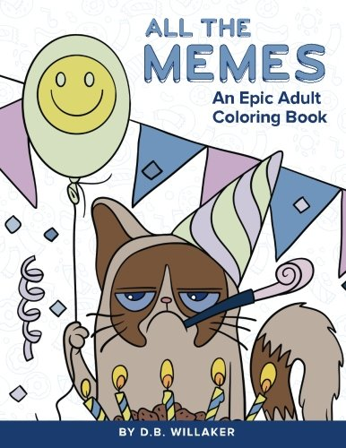 All the Memes: An Epic Adult Coloring Book