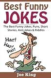 Best Funny Jokes: The Best Funny Jokes, Puns, Short Stories, Anti-Jokes & Riddles (Volume 1)