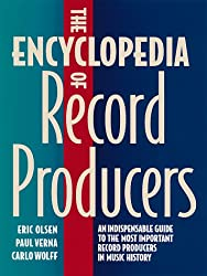 The Encyclopedia of Record Producers: An Indispensable Guide to the Most Important Record Producers in Music History