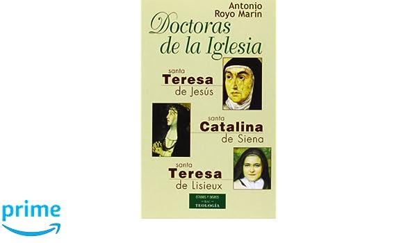 Doctoras de la Iglesia: Santa Teresa de Jesús, Santa Catalina de Siena y Santa Teresa de Lisieux ESTUDIOS Y ENSAYOS: Amazon.es: Antonio Royo Marín: Libros