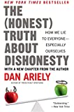 The Honest Truth About Dishonesty: How We Lie to Everyone-especially Ourselves
