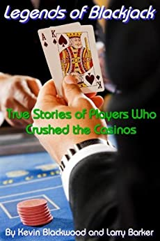 LEGENDS OF BLACKJACK: True Stories of Players Who Crushed the Casinos by [Blackwood, Kevin, Barker, Larry]