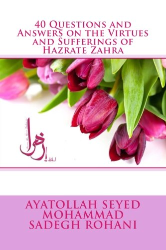 40 Questions and Answers on the Virtues and Sufferings of Hazrate Zahra