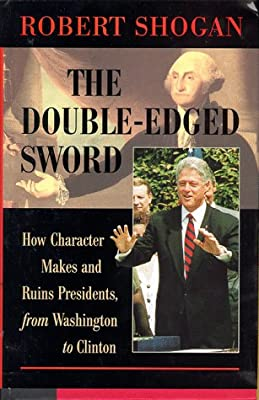 The Double-edged Sword: How Character Makes And Ruins Presidents, From Washington To Clinton