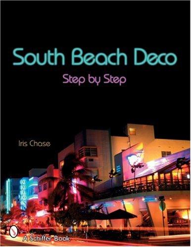 South Beach Deco: Step By Step (Schiffer - Miami Stores Beach South
