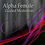 Alpha Female Guided Meditation: Inner Strength & Confidence, Silent Meditation, Self Help Hypnosis & Wellness | Val Gosselin