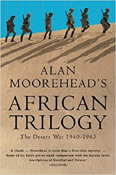 African Trilogy: The North African Campaign, 1940-43 by Alan Moorehead (2000-06-01)