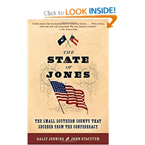 The State of Jones: The Small Southern County that Seceded from the Confederacy John Stauffer