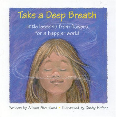 Take a Deep Breath: little lessons from flowers for a happier world pdf