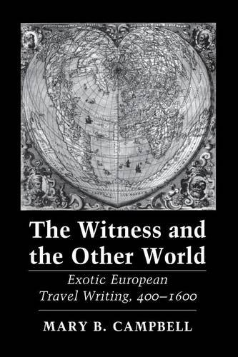 The Witness and the Other World: Exotic European Travel Writing, 400–1600