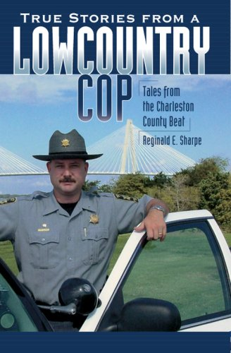 True Stories from a Lowcountry Cop:: Tales from the Charleston County Beat (True Crime)