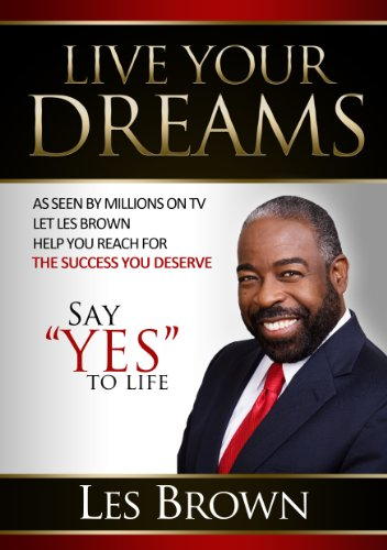 Live your dreams say yes to life kindle edition by les brown live your dreams say yes to life by brown les fandeluxe Image collections