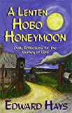Lenten Hobo Honeymoon (Daily Reflections for the Journey of Lenten)