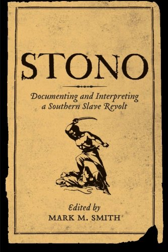 Stono: Documenting and Interpreting a Southern Slave Revolt (Non Series)