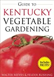 Guide to Kentucky Vegetable Gardening (Vegetable Gardening Guides)