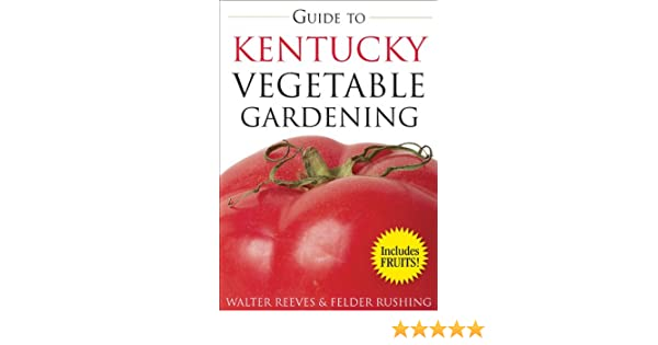 Guide To Kentucky Vegetable Gardening (Vegetable Gardening Guides): Walter  Reeves: 0789172002790: Amazon.com: Books