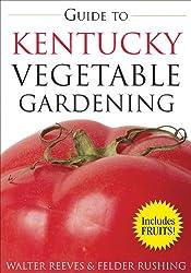 Guide to Kentucky Vegetable Gardening (Vegetable Gardening Guides)