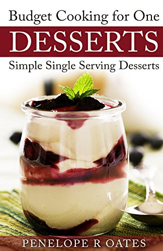Budget Cooking for One ~ Desserts: Simple Single Serving Desserts by [Oates, Penelope]