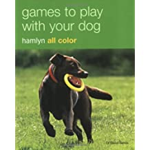Games to Play With Your Dog: Hamlyn All Color (Hamlyn All Color Lifestyle) Sep 1, 2009