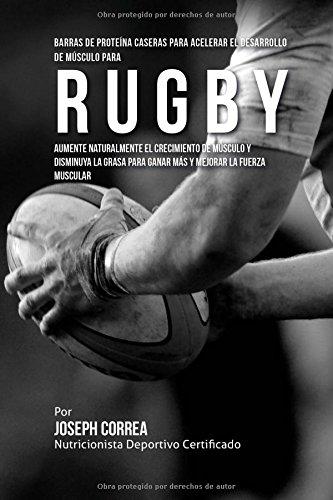 Descargar Libro Barras De Proteina Caseras Para Acelerar El Desarrollo De Musculo Para Rugby: Aumente Naturalmente El Crecimiento De Musculo Y Disminuya La Grasa Para Ganar Mas Y Mejorar La Fuerza Muscular Desconocido