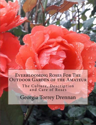 - Everblooming Roses For The Outdoor Garden of the Amateur: The Culture, Description and Care of Roses