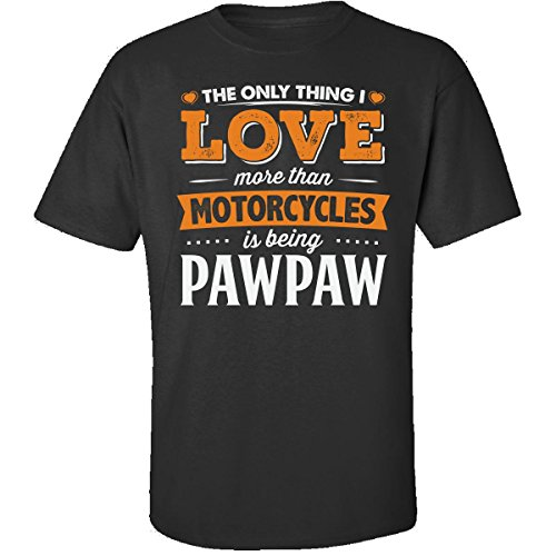My Family Tee Love Being Pawpaw More Than Motorcycles Biker Gift - Adult Shirt L Black