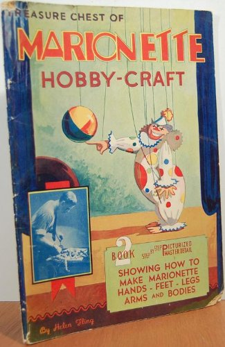 Treasure Chest Of Marionette Hobby-Craft: Book Two: Showing How To Make Marionette Hands-Feet-Legs-Arms And Bodies