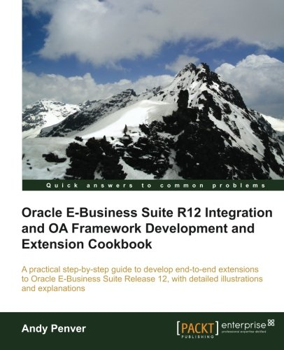 Oracle E-Business Suite R12 Integration and OA Framework Development and Extension Cookbook by Andy Penver, Publisher : Packt Publishing