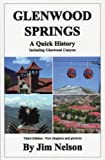 A Quick History of Glenwood Springs, Jim Nelson, 1928971008