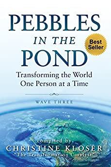 Pebbles in the Pond (Wave Three): Transforming the World One Person at a Time by [Kloser, Christine]