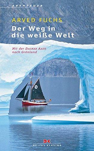Der Weg in die weiße Welt: Mit der Dagmar Aaen nach Grönland Taschenbuch – 7. Juni 2006 Arved Fuchs Delius Klasing 3768818497 jp-bk-3768818497-11-20