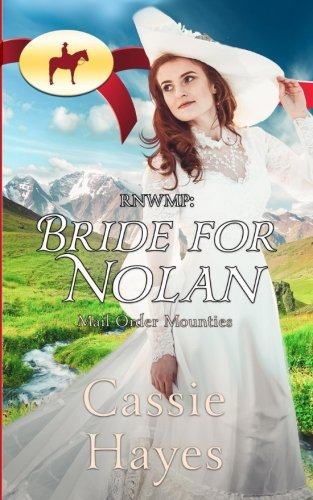 Read Online RNWMP: Bride for Nolan (Mail Order Mounties) (Volume 3) pdf epub
