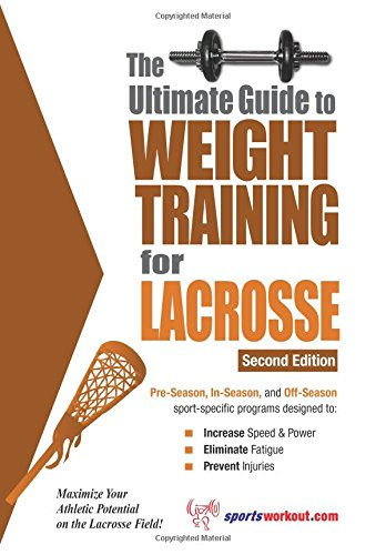 Ultimate Guide to Weight Training for Lacrosse (Ultimate Guide to Weight Training: Lacrosse)