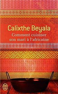 Comment cuisiner son mari à l'africaine : [roman], Beyala, Calixthe