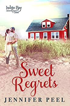 Sweet Regrets (Indigo Bay Sweet Romance Series Book 5) by [Peel, Jennifer, Bay, Indigo]
