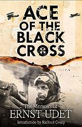 Ace of the Black Cross: The Memoirs of Ernst Udet