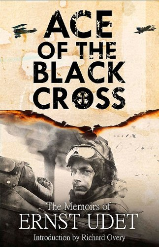 Ace of the Black Cross: The Memoirs of Ernst Udet