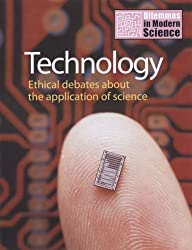 Technology: Ethical Debates About the Application of Science (Dilemmas in Modern Science)