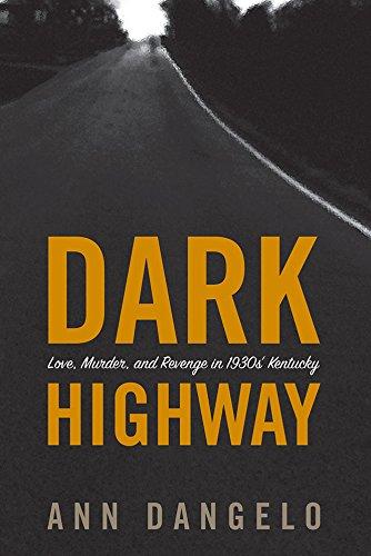 Dark Highway: Love, Murder, and Revenge in 1930s' Kentucky (Best Places In Kentucky)