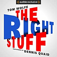 The Right Stuff Audiobook by Tom Wolfe Narrated by Dennis Quaid