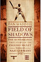 Field of Shadows: The English Cricket Tour of Nazi Germany 1937 by Dan Waddell(2014-05-08) Hardcover