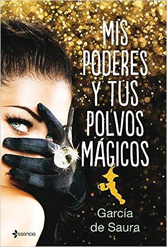 Mis poderes y tus polvos mágicos (Erótica): Amazon.es: García de Saura: Libros