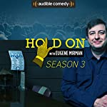 Hold On with Eugene Mirman, Season 3 | Eugene Mirman,Kristen Schaal,Neil deGrasse Tyson,Ira Glass,Michael Ian Black,Kelly Oxford,Michael Showalter,Dana Gould, Audible Comedy