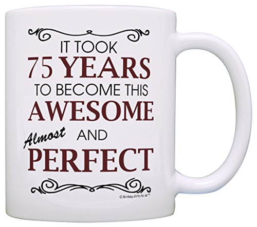 It Took 75 Years Funny Birthday Coffee Mug