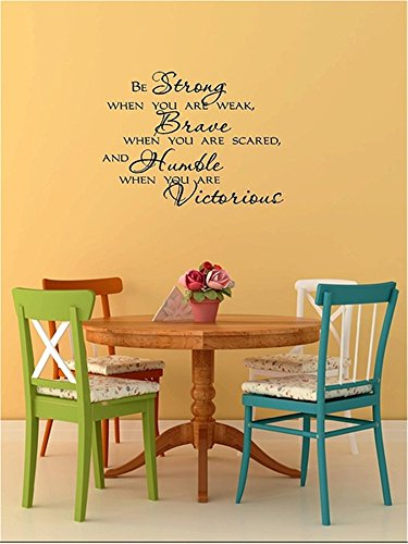 Vinyl Wall Decals Quotes Sayings Words Art Decor Lettering Vinyl Wall Art Be Strong When You are weak, Brave When You are Scared, and Humble When You are Victorious