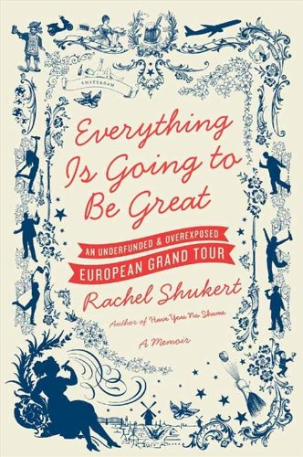 Everything Is Going to Be Great: An Underfunded and Overexposed European Grand Tour cover